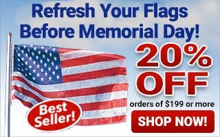 Refresh Your Flags Before memorial Day 20% Off $199+ Orders
