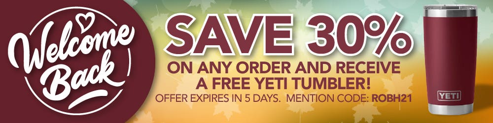 Welcome Back - Save 30% on any order and receive a free Yeti Tumbler!